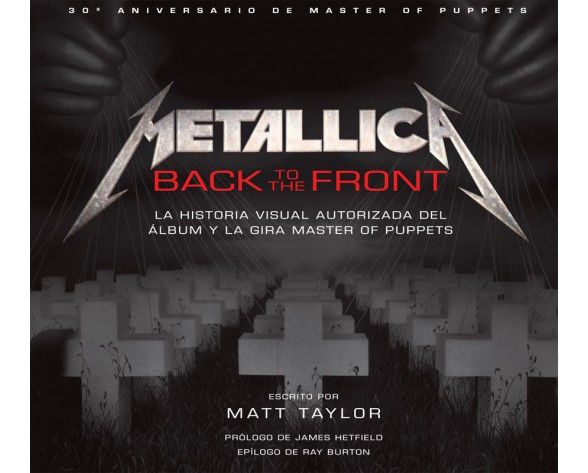METALLICA: Back To The Front. La historia visual autorizada del álbum y la gira Master Of Puppets