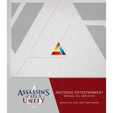 ASSASSIN´S CREED UNITY. ABSTERGO ENTERTAINMENT: MANUAL DEL NUEVO EMPLEADO.