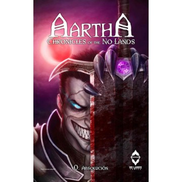 AARTHA. CHRONICLES OF THE NO LANDS 00: ABSOLUCIÓN