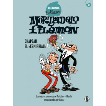 ESENCIALES MORTADELO Y FILEMÓN 02: CHAPEAU EL ESMIRRIAU