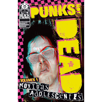 PUNKS NOT DEAD 01: MOVIDAS ADOLESCENTES