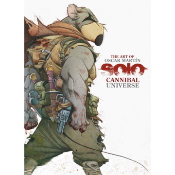 THE ART OF OSCAR MARTÍN: SOLO. CANNIBAL UNIVERSE