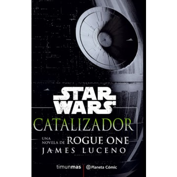 STAR WARS ROGUE ONE: CATALIZADOR (NOVELA)