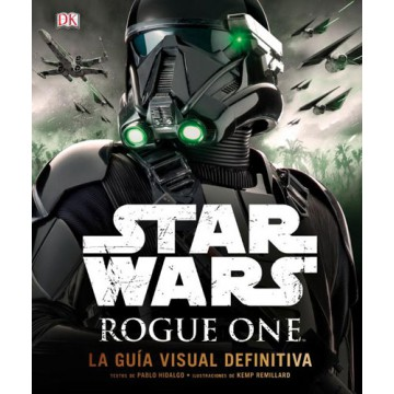 STAR WARS: ROGUE ONE (LA GUÍA VISUAL DEFINITIVA)