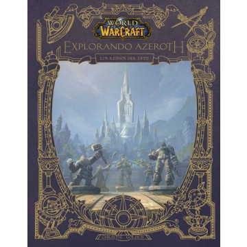 WORLD OF WARCRAFT. EXPLORANDO AZEROTH: LOS REINOS DEL ESTE